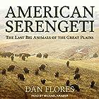 American Serengeti: The Last Big Animals of the Great Plains Hörbuch von Dan Flores Gesprochen von: Michael Kramer