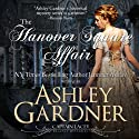 The Hanover Square Affair: Captain Lacey Regency Mysteries Audiobook by Ashley Gardner, Jennifer Ashley Narrated by James Gillies