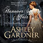 The Hanover Square Affair: Captain Lacey Regency Mysteries | Ashley Gardner,Jennifer Ashley