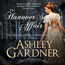 The Hanover Square Affair: Captain Lacey Regency Mysteries (       UNABRIDGED) by Ashley Gardner, Jennifer Ashley Narrated by James Gillies