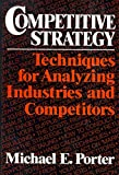 Competitive Strategy: Techniques for Analyzing Industries and Competitors (English Edition)
