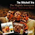 The Slightly Irreverent Mitchell Trio/Typical American Boys