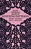 Mary Thomas's Book of Knitting Patterns (Dover Knitting, Crochet, Tatting, Lace) (0486228185) by Thomas, Mary