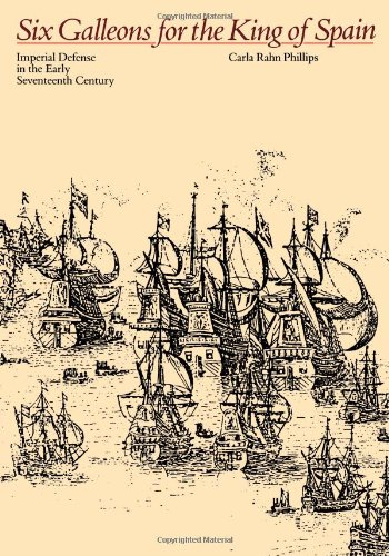 Six Galleons For The King Of Spain: Imperial Defense In The Early Seventeenth Century (Softshell Books)