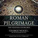 Roman Pilgrimage: The Station Churches (       UNABRIDGED) by George Weigel Narrated by Bob Souer
