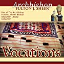 Vocations (       UNABRIDGED) by Fulton J Sheen Narrated by Fulton J Sheen