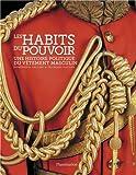 echange, troc Dominique Gaulme, François Gaulme - Les habits du pouvoir : Une histoire politique du vêtement masculin