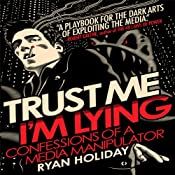 Trust Me, I'm Lying: Confessions of a Media Manipulator | [Ryan Holiday]
