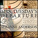 Mrs. Tuesday's Departure Audiobook by Suzanne Anderson Narrated by Rebecca Van Volkinburg