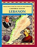 A Historical Atlas of Lebanon (Historical Atlases of South Asia, Central Asia and the Middle East)