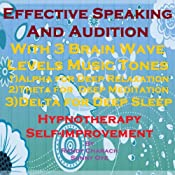 Effective Speaking & Audition with Three Brainwave Music Recordings: Alpha, Theta, Delta for Three Different Sessions   [Randy Charach, Sunny Oye]