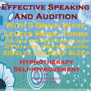 Effective Speaking & Audition with Three Brainwave Music Recordings: Alpha, Theta, Delta for Three Different Sessions | [Randy Charach, Sunny Oye]