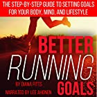 Better Running Goals: The Step-by-Step Guide to Setting Goals for Your Body, Mind, and Lifestyle Hörbuch von Diana Fitts Gesprochen von: Lee Ahonen