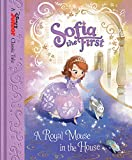 Sofia the First: A Royal Mouse in the House (Disney Junior Classic Tales)