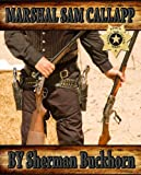 Marshal Sam Callapp (Marshal Sam Callapp Series Book 1)