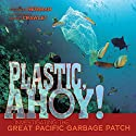 Plastic, Ahoy!: Investigating the Great Pacific Garbage Patch Audiobook by Patricia Newman Narrated by  Intuitive
