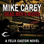 Dead Men's Boots: A Felix Castor Novel, Book 3 | Mike Carey