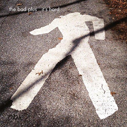 BAD PLUS - IT'S HARD (HOL)