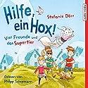 Hilfe, ein Hox! Vier Freunde und das Supertier Hörbuch von Stefanie Dörr Gesprochen von: Philipp Schepmann