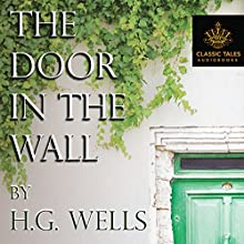 The Door in the Wall [Classic Tales Edition] Audiobook by H.G. Wells Narrated by B.J. Harrison