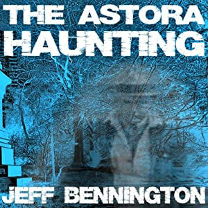 The Astora Haunting: A Short Story | [Jeff Bennington]