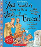 img - for You Wouldn't Want to Be a Slave in Ancient Greece! (Revised Edition) book / textbook / text book