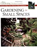 Gardening in Small Spaces: Creative Ideas from America's Best Gardeners (Fine Gardening Design Guides)