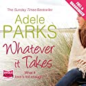 Whatever It Takes (       UNABRIDGED) by Adele Parks Narrated by Charlotte Strevens