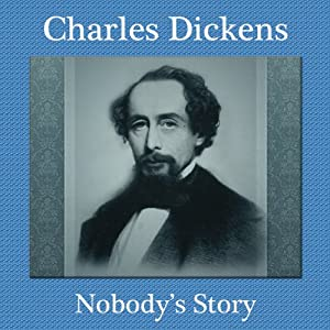 Nobody's Story: A Charles Dickens Christmas Story about the Poor & Overlooked | [Charles Dickens]