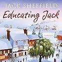 Educating Jack Audiobook by Jack Sheffield Narrated by Jack Sheffield