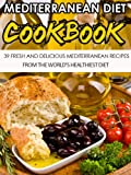 Mediterranean Diet: 39 Fresh And Delicious Mediterranean Recipes From The Worlds Healthiest Diet-Lower High Blood Pressure, Cholesterol And Risk Of Cancer ... Diet Recipes, Mediterranean Cooking)