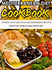 Mediterranean Diet: 39 Fresh And Delicious Mediterranean Recipes From The World's Healthiest Diet-Lower High Blood Pressure, Cholesterol And Risk Of Cancer ... Diet Recipes, Mediterranean Cooking Book 6)