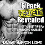 101 Six Pack Abs Secrets - 101 of the Best Tips for Shredding Your Abs in Record Time: The 90 Day Body, Book 5 | Dan Howe