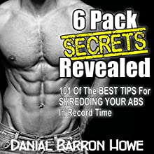 101 Six Pack Abs Secrets - 101 of the Best Tips for Shredding Your Abs in Record Time: The 90 Day Body, Book 5 (       UNABRIDGED) by Dan Howe Narrated by Dale Smelko