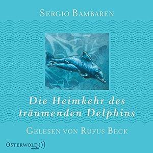 Die Heimkehr des träumenden Delphins Hörbuch