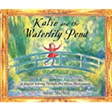 Katie and the Waterlily Pond: A Journey Through Five Magical Monet Masterpiecesby James Mayhew
