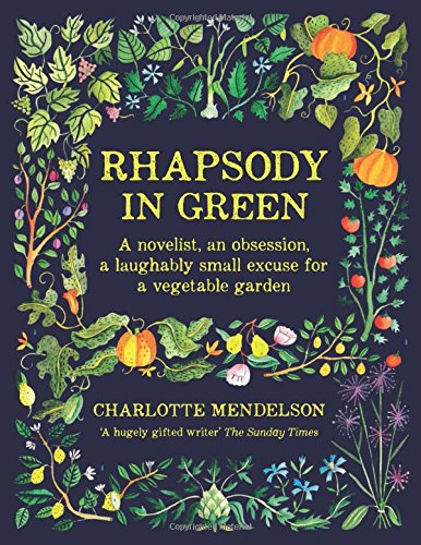 rhapsody-in-green-a-novelist-an-obsession-a-laughably-small-excuse-for-a-vegetable-garden
