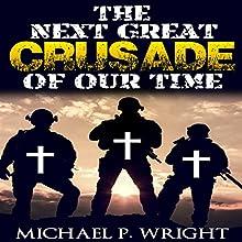 The Next Great Crusade of Our Time | Livre audio Auteur(s) : Michael P. Wright Narrateur(s) : Al Remington