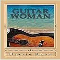 Guitar Woman Audiobook by Denise Kahn Narrated by Denise Kahn
