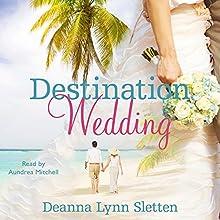 Destination Wedding   Livre audio Auteur(s) : Deanna Lynn Sletten Narrateur(s) : Aundrea Mitchell