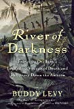 River of Darkness: Francisco Orellanas Legendary Voyage of Death and Discovery Down the Amazon