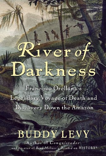 River of Darkness: Francisco Orellana's Legendary Voyage...