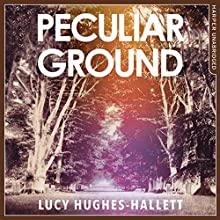 Peculiar Ground Audiobook by Lucy Hughes-Hallett Narrated by Juanita McMahon, Leighton Pugh, Adjoa Andoh, Peter Noble, Jake Curran, Rachel Atkins