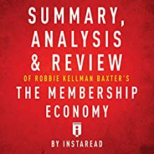 Summary, Analysis & Review of Robbie Kellman Baxter's The Membership Economy by Instaread | Livre audio Auteur(s) :  Instaread Narrateur(s) : Sam Scholl