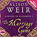 The Marriage Game (       UNABRIDGED) by Alison Weir Narrated by Julia Franklin