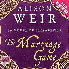 The Marriage Game | Livre audio Auteur(s) : Alison Weir Narrateur(s) : Julia Franklin