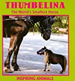 img - for Thumbelina: The World's Smallest Horse (Inspiring Animals) book / textbook / text book