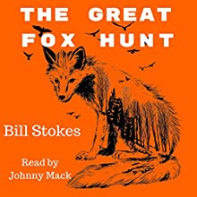 The Great Fox Hunt Audiobook by Bill Stokes Narrated by Johnny Mack
