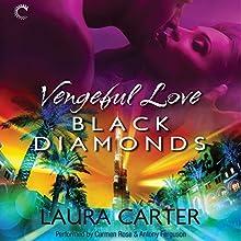 Vengeful Love: Black Diamonds: Vengeful Love, #3 Audiobook by Laura Carter Narrated by Carmen Rose, Antony Ferguson