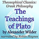 The Teachings of Plato: Theosophical Classics: Greek Philosophy | Alexander Wilder